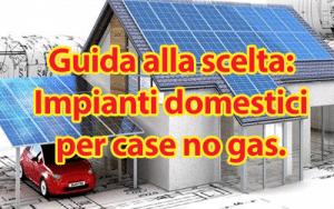 Casa no gas guida alla scelta degli impianti domestici