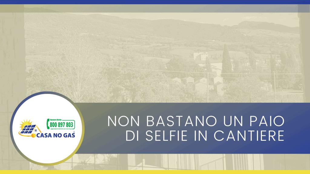 Non bastano un paio di selfie in cantiere