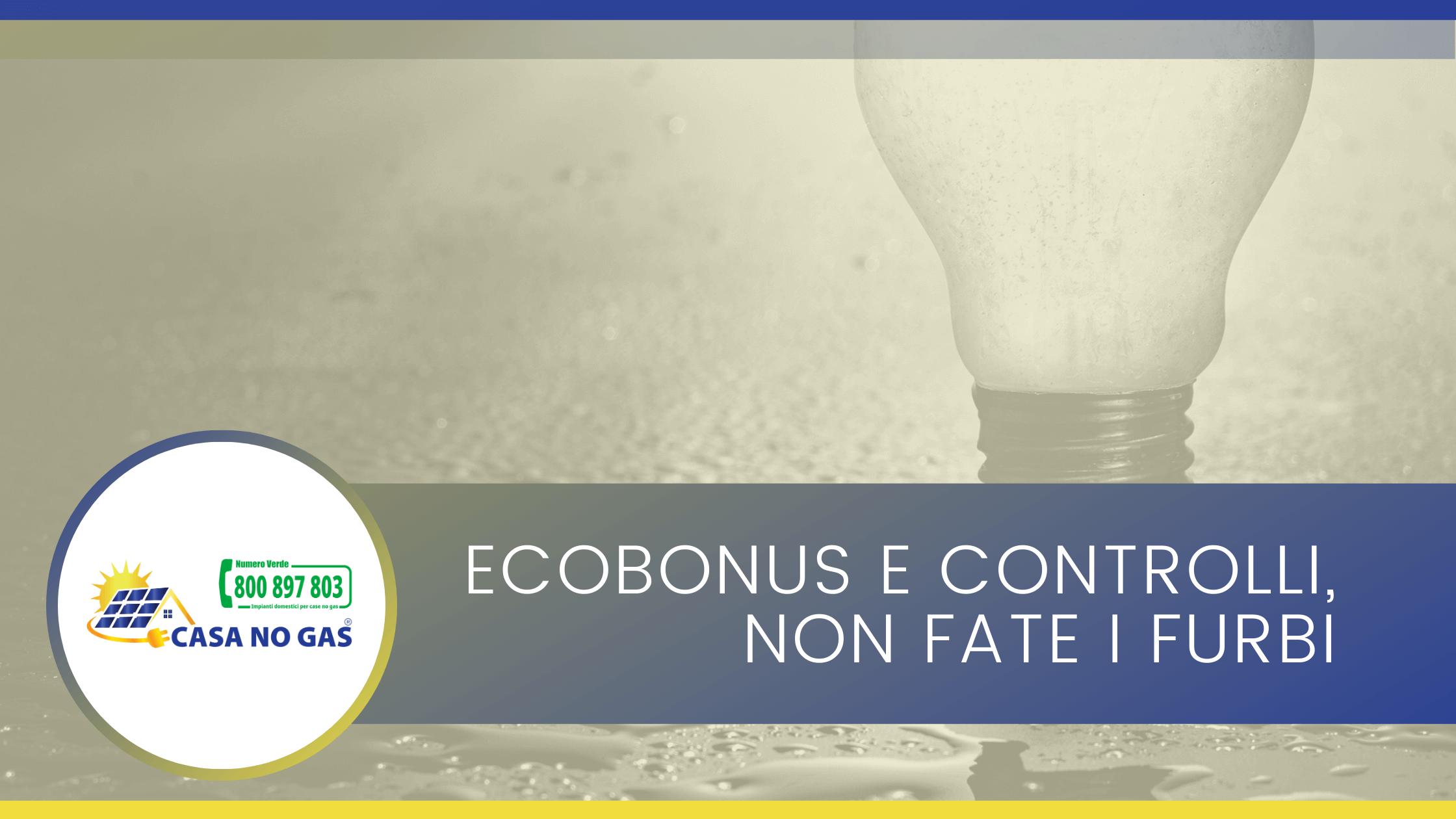 Ecobonus e controlli non fate i furbi