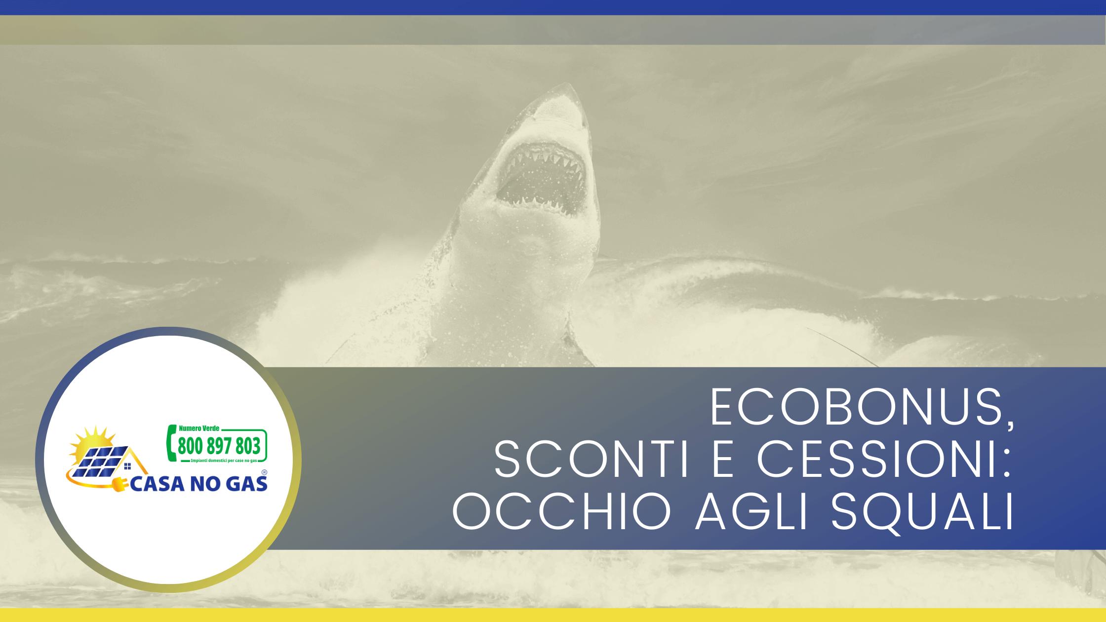 Ecobonus sconti e cessioni occhio agli squali